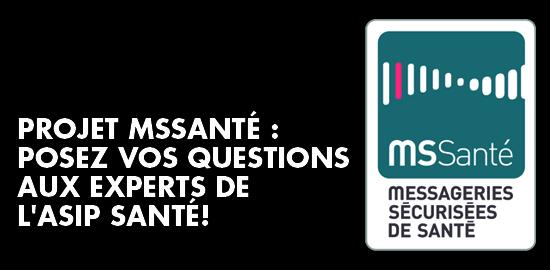PROJET MSSANTÉ : POSEZ VOS QUESTIONS AUX EXPERTS DE L'ASIP SANTÉ !