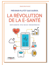 Alexis Normand publie « Prévenir plutôt que guérir, la révolution de la e-santé »