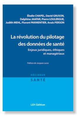 LEH Édition publie « La révolution du pilotage des données de santé. Enjeux juridiques, éthiques et managériaux »