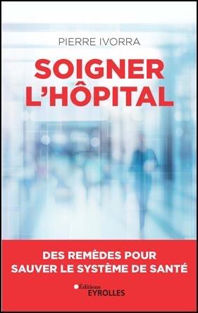 """Pierre Ivorra publie """"Soigner l'hôpital. Des remèdes pour sauver le système de santé"""""""