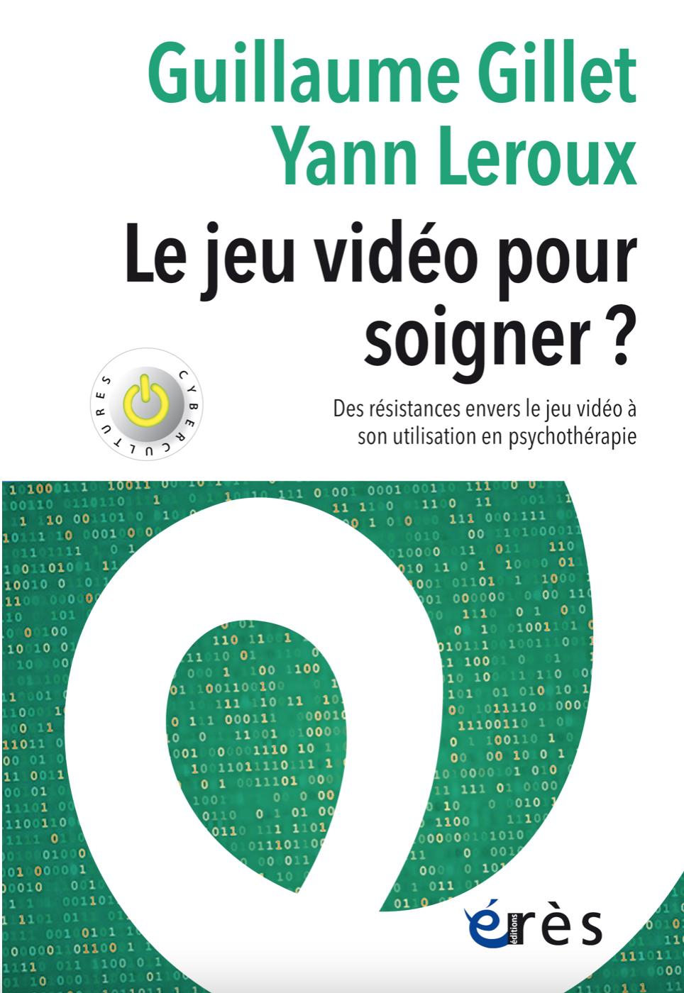 """""""Le jeu vidéo pour soigner ?"""", un ouvrage signé Guillaume Gillet et Yann Leroux aux éditions Érès"""