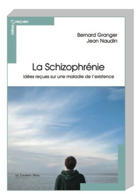 Parution : « La Schizophrénie. Idées reçues sur une maladie de l' existence »