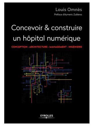 Louis Omnès publie « Concevoir & construire un hôpital numérique » aux éditions Eyrolles
