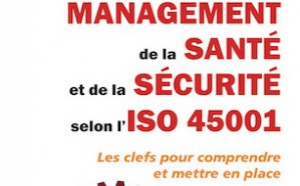 Santé et sécurité au travail : le livre pour décrypter la nouvelle norme ISO 45001 paraît chez AFNOR Éditions