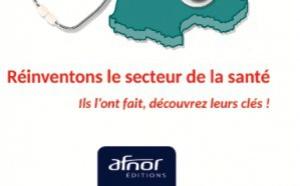 """AFNOR Éditions publie """"Réinventons le secteur de la santé"""", une formidable synthèse des initiatives managériales les plus exemplaires"""